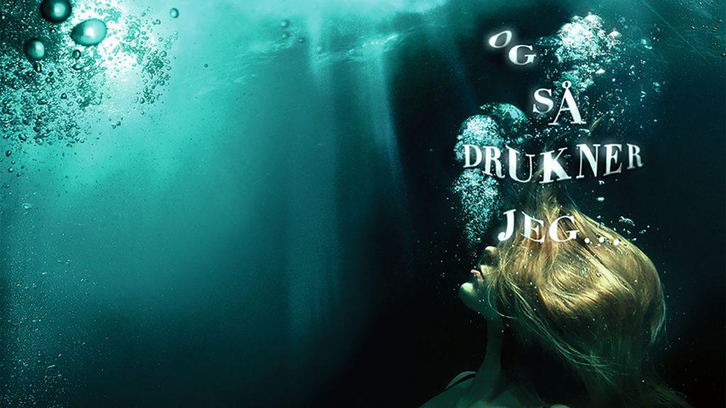 Forløb: Og så drukner jeg